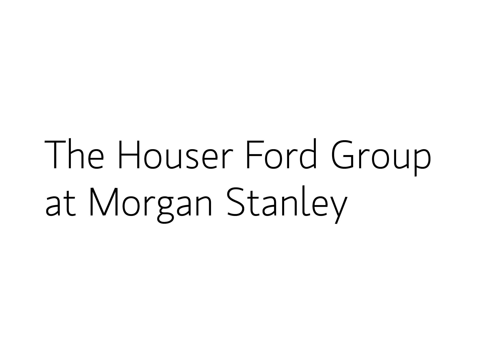 Houser Ford Group at Morgan Stanley Logo